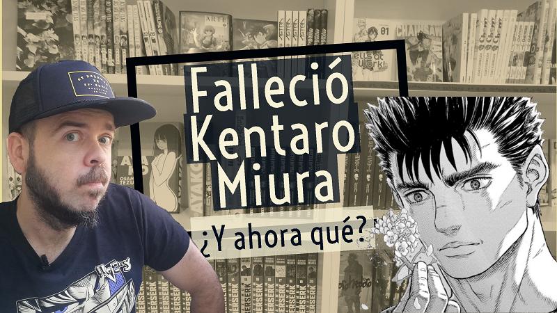 Falleció Kentaro Miura... ¿Y ahora qué?